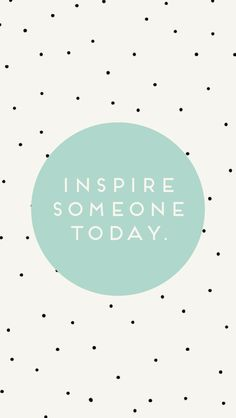 {inspire someone today} free iPhone background / ohnorachio!