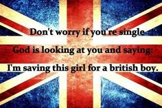 """""""Don't worry if you're single. God is looking at you and saying: I'm saving this girl for a british boy.""""  Please, please,please. Please? PLEASE?! I promise I won't be mad if it isn't Benedict Cumberbatch!  Viahttp://25.media.tumblr.com/tumblr_md6a3l3c3A1rkqr10o1_500.jpg"""