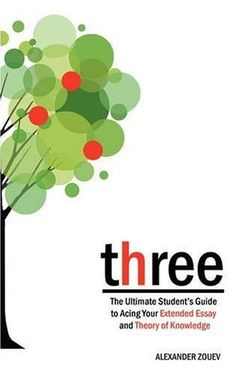 three: The Ultimate Student's Guide to Acing the Extended Essay and Theory of Knowledge by Alexander Zouev. $34.99. Publication: November 17, 2008. Publisher: Zouev Publishing (November 17, 2008)