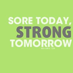 Sore today, Strong Tomorrow #inspiration #motivation