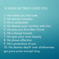 GPS-Grace Power Strength:  If he does not love Christ above you, his love WILL FAIL. Christ is Love and His love in someone is the only true love that endures. These 10 signs are an obvious start--you must know Jesus Christ to recognize deeper true love that will never fail.