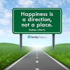 Happiness is a direction, not a place. - Sydney J.Harris