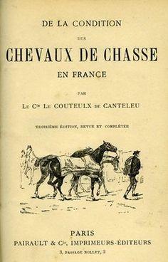 Comte Le Couteulx de Canteleu. De la condition des chevaux de chasse en France. 1899
