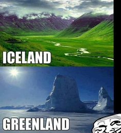 Who named these? I've always been confused by this. It's ironic, too. Iceland and Greenland Iron Age, Situational Irony, Oh The Irony, Thinking Day, Funny Photos, Creepy Photos, Vikings, Fun Facts, Random Facts