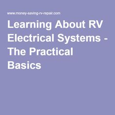 Learning About RV Electrical Systems - The Practical Basics