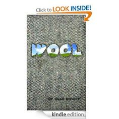 Wool: Finalist Best Science Fiction & Finalist,  The Harvey Award for the Book We Most Want to See Made into a Movie
