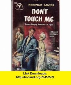 Dont Touch Me MacKinlay Kantor ,   ,  , ASIN: B000DCOEYI , tutorials , pdf , ebook , torrent , downloads , rapidshare , filesonic , hotfile , megaupload , fileserve