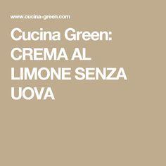 Cucina Green: CREMA AL LIMONE SENZA UOVA