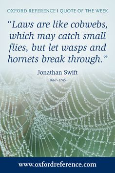 """""""Laws are like cobwebs, which may catch small flies, but let wasps and hornets break through. Jonathan Swift Quotes, Modest Proposal, L Quotes, Famous Author Quotes, Quote Of The Week, Wise Words, Favorite Quotes, Quotations, Meant To Be"""