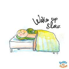 Wake up slow
