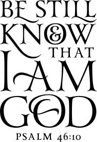 Be still and know that I AM GOD. Psalm 46:10 Decal