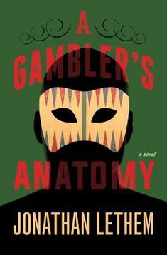 A Gambler's Anatomy: A Novel by Jonathan Lethem — Reviews, Discussion, Bookclubs, Lists