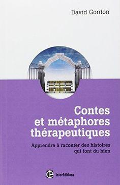 Contes et métaphores thérapeutiques - Apprendre à raconter des histoires qui font du bien