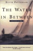The Water in Between: A Journey at Sea by Kevin Patterson. A man fed up with his life buys a sailboat & heads off for Hawaii and Tahiti. It could inspire you to cast off the lines and head out for adventures unknown as well.
