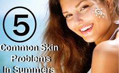 5 Common Skin Problems In Summers And Their Solutions  http://www.girlscosmo.com/5-common-skin-problems-in-summers-and-their-solutions/