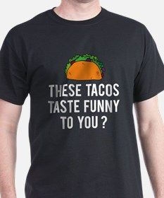 These Tacos Taste Funny To You? T-Shirt for