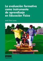 La evaluación formativa como instrumento de aprendizaje en Educación Física / Jordi Díaz Lucea http://absysnetweb.bbtk.ull.es/cgi-bin/abnetopac?ACC=DOSEARCH&xsqf99=322810.