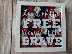 Patriotic decor, Americana home decor, Memorial Day July Sign, Land Of The Free Because Of The Brave decorative shadow box, Shadow Frame, Diy Shadow Box, Flower Shadow Box, Flower Boxes, Americana Home Decor, Military Shadow Box, Christmas Shadow Boxes, Cricut Craft Room, Handmade Crafts