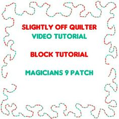 Video Tutorial – Magicians 9 Patch - Slightly Off Quilter