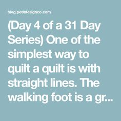 (Day 4 of a 31 Day Series) One of the simplest way to quilt a quilt is with straight lines. The walking foot is a great tool for quilting ...