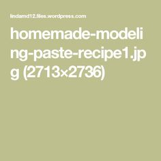 homemade-modeling-paste-recipe1.jpg (2713×2736)