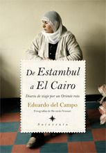De Estambul a El Cairo : diario de viaje por un oriente roto / Eduardo del Campo ; fotos de Riccardo Venturi