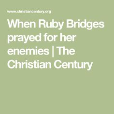 When Ruby Bridges prayed for her enemies   The Christian Century