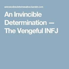 An Invincible Determination — The Vengeful INFJ