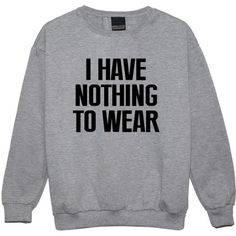 I Have Nothing to Wear Sweater Jumper Funny Fun Tumblr Hipster Swag... ($20) ❤ liked on Polyvore featuring tops, black, sweatshirts, women's clothing, grunge tops, retro tops, star print top, goth tops and hipster tops