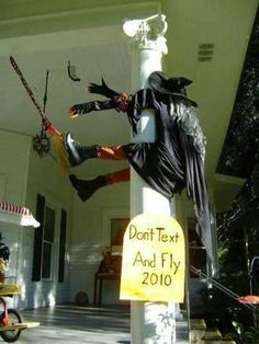 "Halloween Witch - Don't text and fly! This is a great idea if you have one of those witch-flying-into-something props! Just make a sign from wood, paint orange, write ""Don't text and FLY!"" in black. And. Volia! Unique. 