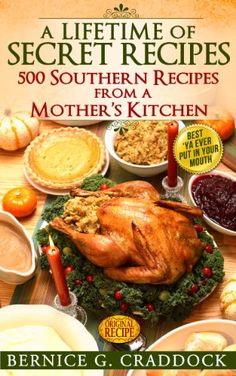 A Lifetime Of Secret Recipes: 500 Southern Recipes From A Mother's Kitchen by Bernice Craddock http://www.amazon.com/Lifetime-Of-Secret-Recipes-Southern-ebook/dp/B00E825OWK