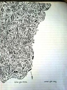 What you think and what you say. Found this under social anxiety.... find it really interesting that this looks just like how I used to draw in class in high school. Thought it was my own drawing for a split second.