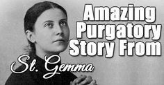 "AMAZING PURGATORY STORY FROM ST. GEMMA Another modern account: St Gemma Galgani obtains the relief of a soul in Purgatory. St Gemma Galgani (1878-1903).  It is taken from the excellent book ""The Life of St Gemma Galgani"" by Venerable Father Germanus Ruoppolo C.P. Gemma knew by Divine inspiration that in the Convent of Passionist Nuns at Corneto [Italy] there was … St Gemma Galgani, Graphic Quotes, Catholic Saints, Amazing Quotes, Teaching Kids, Religion, Faith, Christian, Motivation"