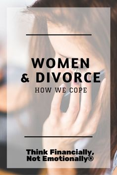 Women - Avoid Financial Mistakes Before, During, And After Divorce - Think Financially, Not Emotionally®  http://thinkfinancially.com/2015/07/women-and-divorce-how-we-cope/ divorce coaching