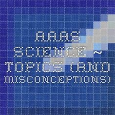 AAAS Science ~ Topics (and misconceptions)