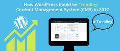 How WordPress Could be Trending Content Management System (CMS) in 2017