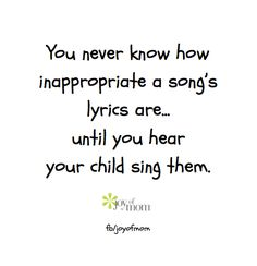 You never know how inappropriate a song's lyrics are...until you hear your child sing them.