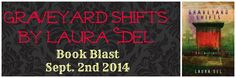 Renee Entress's Blog: [Book Blast] Graveyard Shifts by Laura Del http://reneeentress.blogspot.com/2014/09/book-blast-graveyard-shifts-by-laura-del.html