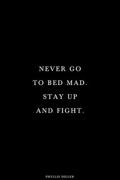 Never go to bed mad. Stay up and fight. Aside from it being really detrimental to your mental and emotional well being, it will make you both feel better to go to bed having a make up cuddle!
