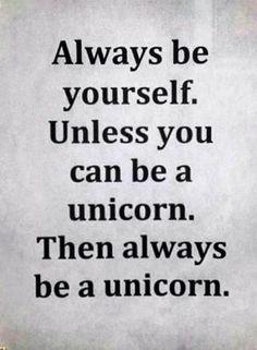 siempre ser tú mismo. a menos que pueda ser un unicornio. entonces siempre se un unicornio.