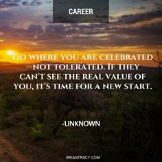 Go where you are celebrated -- not tolerated. #motivation #careers