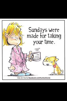 Sundays  YES , THIS IS ME ON SUNDAY   HA HA