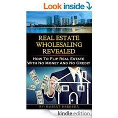 Real Estate Wholesaling Revealed: How To Flip Real Estate With No Cash And No Credit (Real Estate Investing Revealed Book 1)   - http://shhbooks.com/free-ebooks/business/real-estate-wholesaling-revealed-flip-real-estate-cash-credit-real-estate-investing-revealed-book-1/