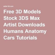 Free 3D Models Stock 3DS Max Artist Downloads Humans Anatomy Cars Tutorials