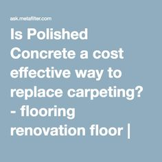 Is Polished Concrete a cost effective way to replace carpeting? - flooring renovation floor | Ask MetaFilter