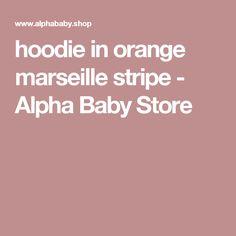hoodie in orange marseille stripe - Alpha Baby Store