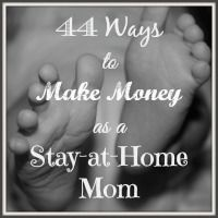 44 Ways to Make Money as a Stay at Home Mom