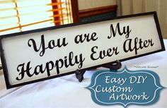 Easy DIY Custom Wedding or Anniversary Artwork. How to Mod Podge over computer printed words without smearing to make a custom You Are My Happily Ever After sign. Nice wedding, anniversary, or Valentine's Day decoration or gift idea!