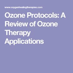 Ozone Protocols: A Review of Ozone Therapy Applications