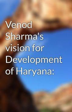 "Read ""Venod Sharma's vision for Development of Haryana:"" #wattpad #random"